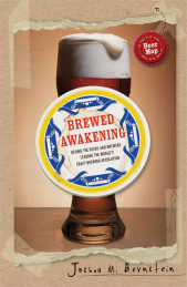 Joshua M Bernstein Brewed Awakening Behind the Beers and Brewers Leading the World's Craft Brewing Revolution